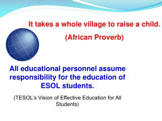 It takes a whole village to raise a child. (African Proverb)