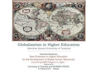 Globalization in Higher Education  Motohisa Kaneko (University of Tsukuba)