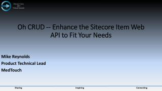 Oh  CRUD -- Enhance the  Sitecore  Item Web API to Fit Your  Needs