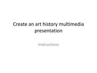 Create an art history multimedia presentation