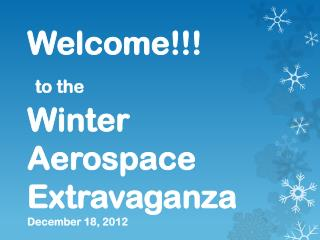 Welcome!!! to the  Winter Aerospace  Extravaganza December 18, 2012