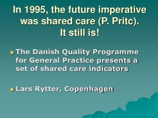 In 1995, the future imperative was shared care (P. Pritc).  It still is!