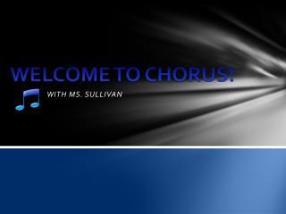 WELCOME  TO CHORUS!