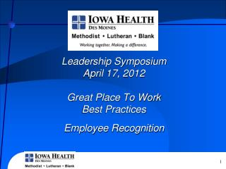 Leadership Symposium  April 17, 2012  Great Place To Work  Best Practices  Employee Recognition