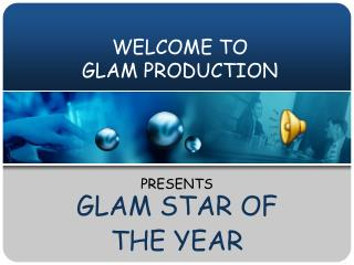 WELCOME TO  GLAM PRODUCTION