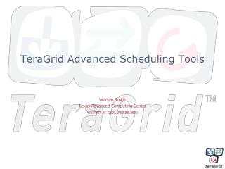 TeraGrid  Advanced Scheduling Tools