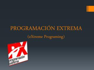 PROGRAMACIÓN EXTREMA ( eXtreme Programing )