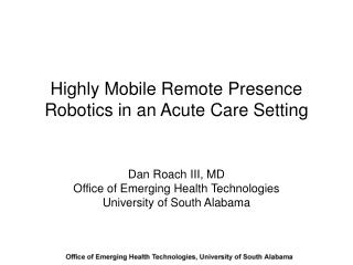 Highly Mobile Remote Presence Robotics in an Acute Care Setting