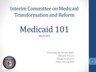Medicaid 101 Jul y 8, 2013