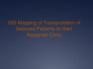 GIS Mapping of Transportation of  Selected  Patients to their Assigned Clinic