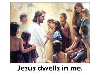 Jesus dwells in me.