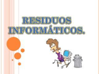 RESIDUOS INFORMÁTICOS .