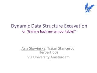 "Dynamic Data Structure Excavation or "" Gimme  back my symbol table!"""