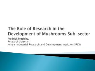 The Role of Research in the  Development of Mushrooms Sub-sector