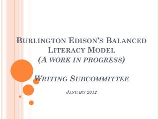 Burlington Edison's Balanced Literacy Model (A work in progress) Writing Subcommittee January 2012