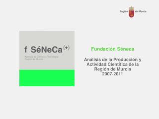 Fundación Séneca Análisis de la Producción y Actividad Científica de la Región de Murcia