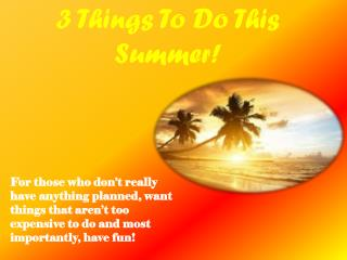 3 Things To Do This Summer!