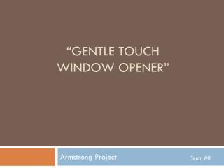 """""""GENTLE TOUCH   WINDOW OPENER"""""""