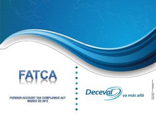 FATCA Foreign  ACCOUNT TAX COMPLIANCE ACT Marzo de 2014
