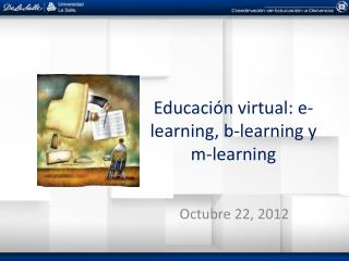 Educación virtual:  e- learning , b- learning  y m- learning