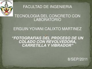 FACULTAD DE INGENIERIA TECNOLOGIA DEL CONCRETO CON LABORATORIO  ERGUIN YOVANI CALIXTO  MARTINEZ