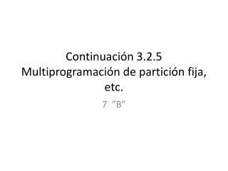 Continuación  3.2.5  Multiprogramación  de  partición fija , etc.