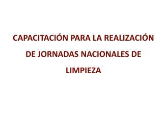 CAPACITACI�N PARA LA REALIZACI�N DE JORNADAS NACIONALES DE LIMPIEZA