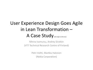 User Experience Design Goes Agile in Lean Transformation �  A Case Study  (2012 Agile Conference)