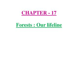 CHAPTER - 17  Forests : Our lifeline
