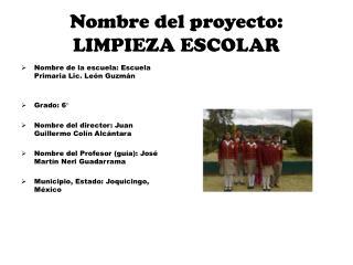Nombre del proyecto: LIMPIEZA ESCOLAR