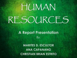 A Report Presentation By: MARITES D. ESCULTOR ANA CAPANANG CHRISTIAN BRIAN ESTRITO