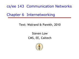 cs / ee  143  Communication Networks Chapter 6  Internetworking