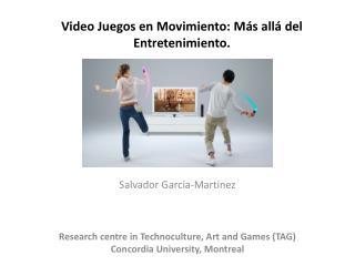Video Juegos en Movimiento:  Más  allá del  Entretenimiento .