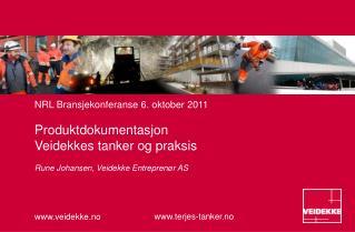NRL Bransjekonferanse 6. oktober 2011 Produktdokumentasjon Veidekkes tanker og praksis