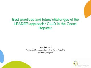 Best practices and future challenges of the LEADER approach / CLLD in  the Czech  R epublic