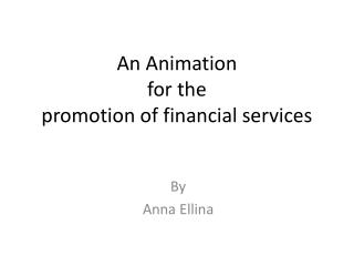 An Animation  for the  promotion of financial services