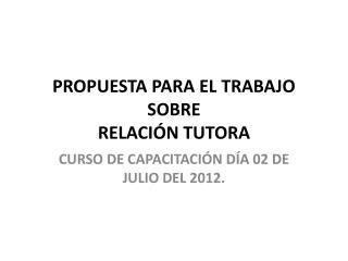 PROPUESTA PARA EL TRABAJO SOBRE RELACIÓN  TUTORA
