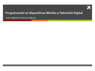 Programación en dispositivos Móviles y Televisión Digital