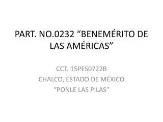 """PART. NO.0232 """"BENEMÉRITO DE LAS AMÉRICAS"""""""