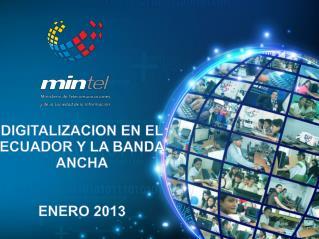 DIGITALIZACION EN EL ECUADOR Y LA  BANDA ANCHA ENERO 2013