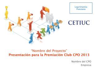 �Nombre del Proyecto� Presentaci�n para la Premiaci�n Club CPO 2013