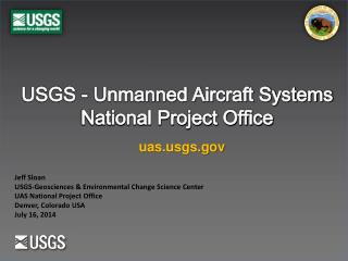 Jeff Sloan USGS-Geosciences & Environmental Change Science Center UAS National Project Office