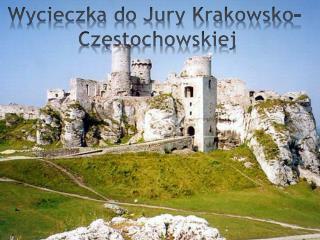 Wycieczka do Jury Krakowsko-  Częstochowskiej