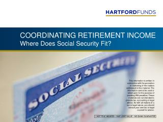 COORDINATING RETIREMENT INCOME Where Does Social Security Fit?