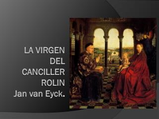 LA VIRGEN DEL CANCILLER ROLIN Jan  van  Eyck .