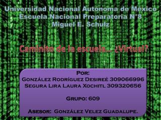 Universidad Nacional Aut�noma de M�xico Escuela Nacional Preparatoria N�8 Miguel E.  Schulz