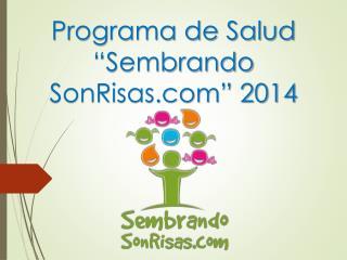 "Programa de Salud ""Sembrando SonRisas"" 2014"