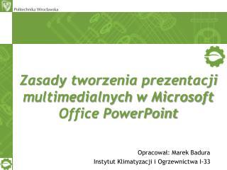 Zasady tworzenia prezentacji multimedialnych w Microsoft Office PowerPoint