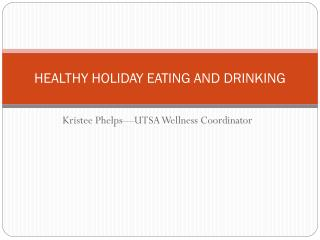 HEALTHY HOLIDAY EATING AND DRINKING
