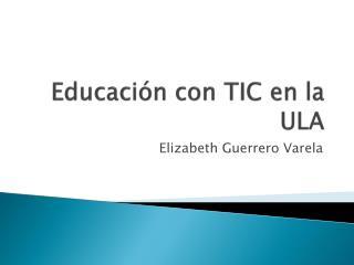 Educación  con TIC en la ULA
